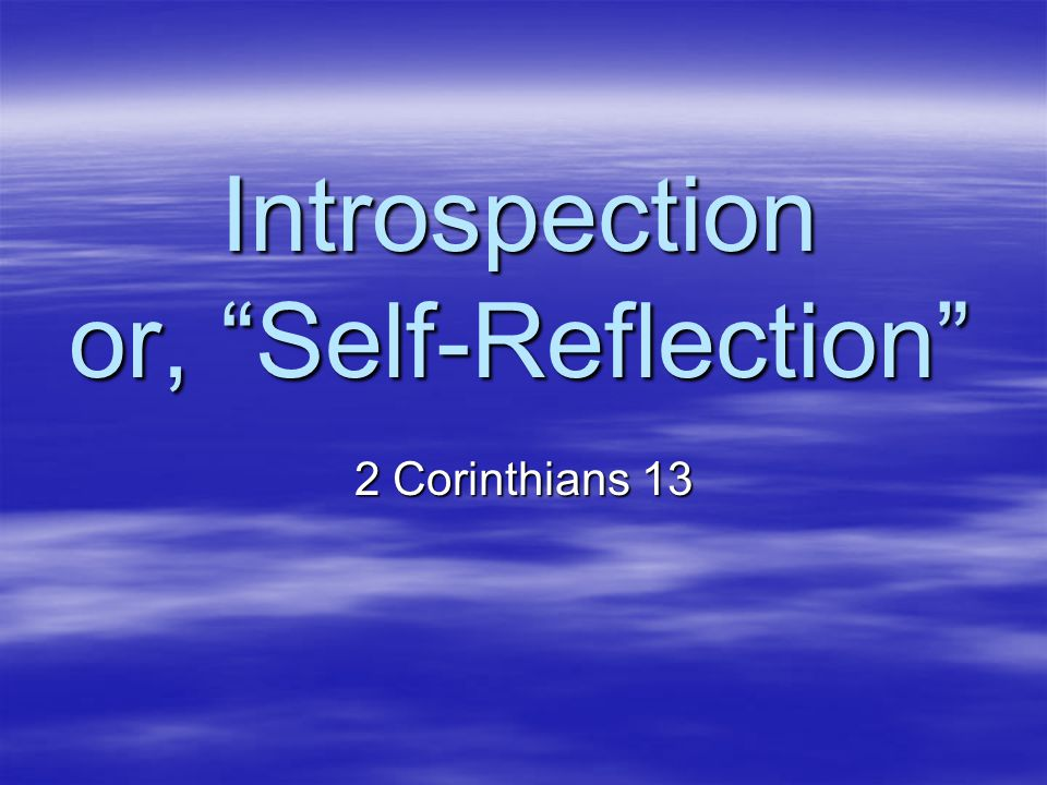 The Discipline of Introspection u A Sin-Focused Approach to God –Spiritual Hypochondriosis u Lacks a Christ-Centered Life: –John 15:5 I am the vine, you are the branches; he who abides in Me and I in him, he bears much fruit, for apart from Me you can do nothing. u Self-Absorption