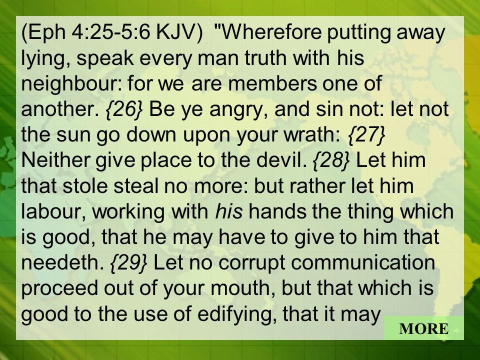 (Eph 4:25-5:6 KJV) Wherefore putting away lying, speak every man truth with his neighbour: for we are members one of another.