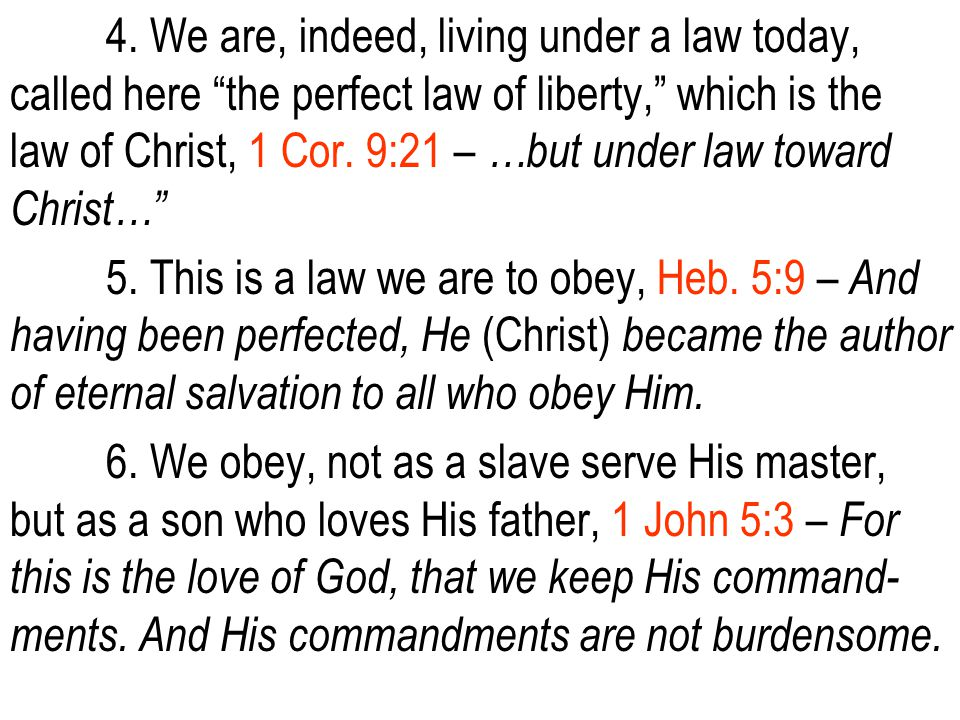 """4. We are, indeed, living under a law today, called here """"the perfect law of liberty,"""" which is the law of Christ, 1 Cor. 9:21 – …but under law toward"""