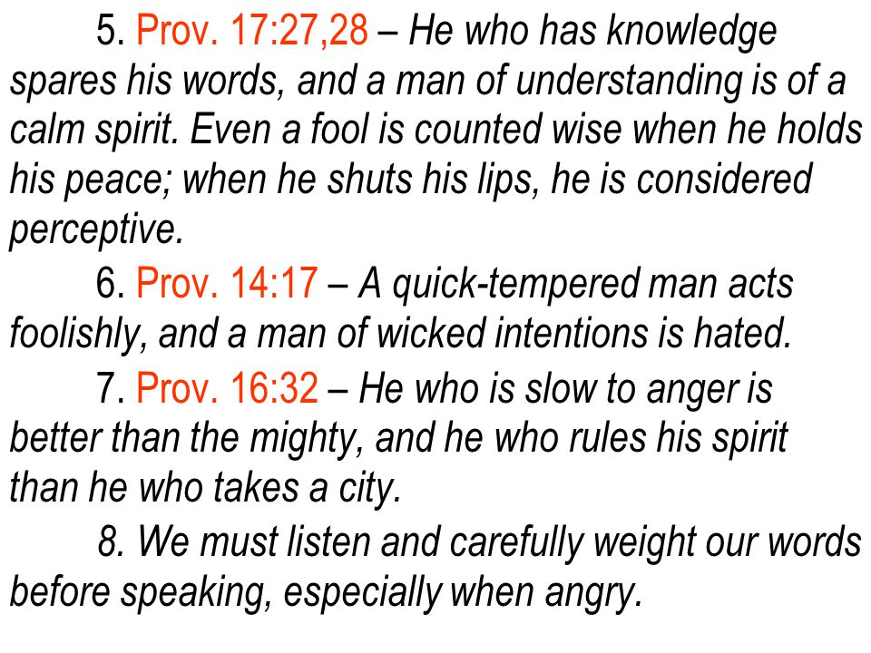 5. Prov. 17:27,28 – He who has knowledge spares his words, and a man of understanding is of a calm spirit. Even a fool is counted wise when he holds h