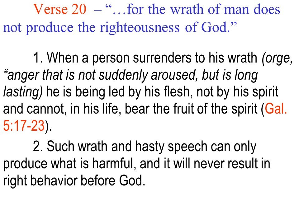 Verse 20 – …for the wrath of man does not produce the righteousness of God. 1.