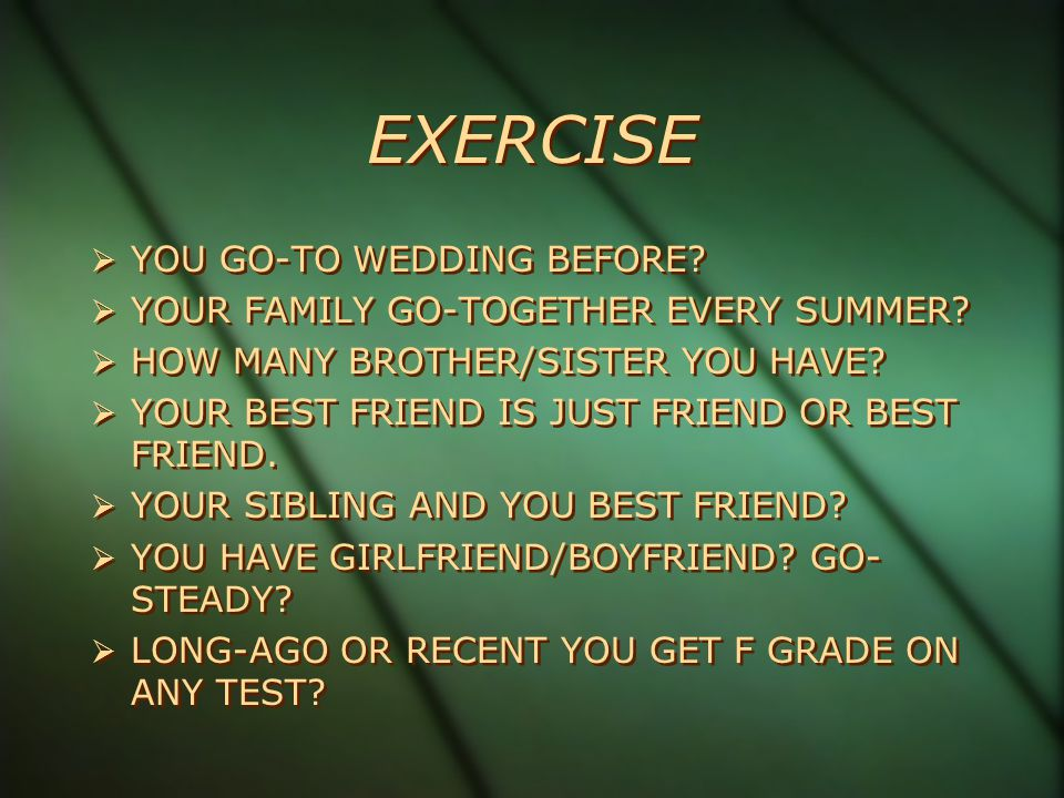 EXERCISE  YOU GO-TO WEDDING BEFORE.  YOUR FAMILY GO-TOGETHER EVERY SUMMER.