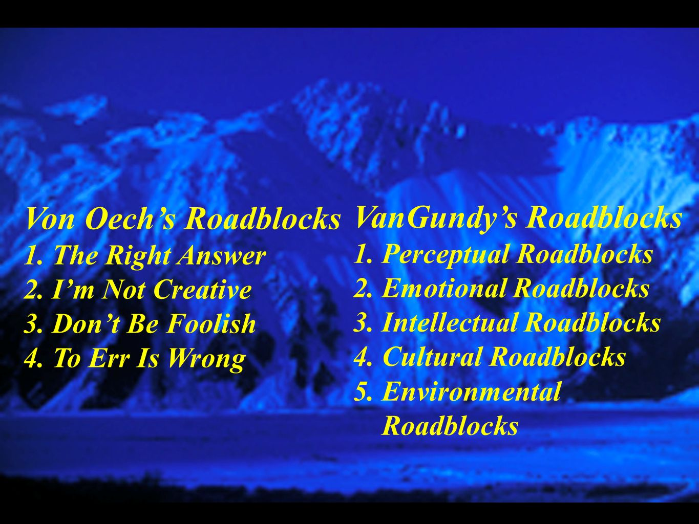 Von Oech's Roadblocks 1. The Right Answer 2. I'm Not Creative 3. Don't Be Foolish 4. To Err Is Wrong VanGundy's Roadblocks 1. Perceptual Roadblocks 2.
