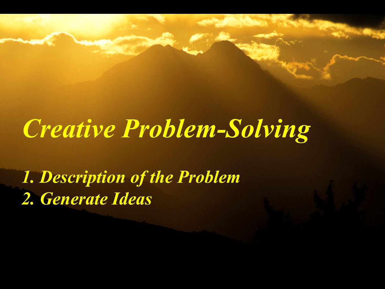 Creative Problem-Solving 1. Description of the Problem 2. Generate Ideas