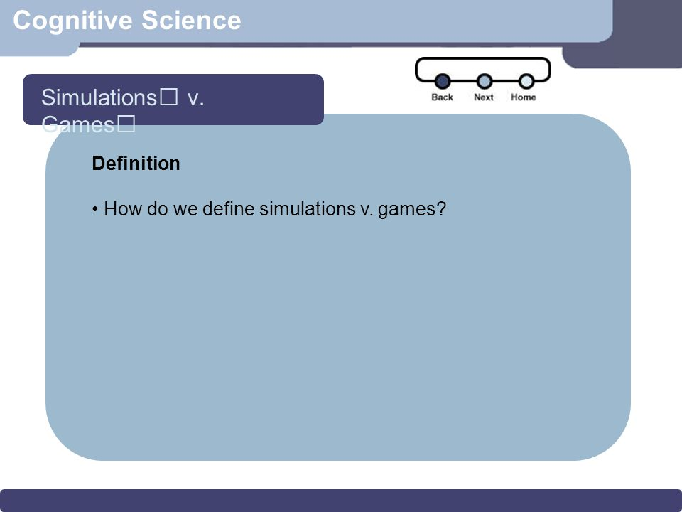 Cognitive Science Definition How do we define simulations v. games Simulations v. Games