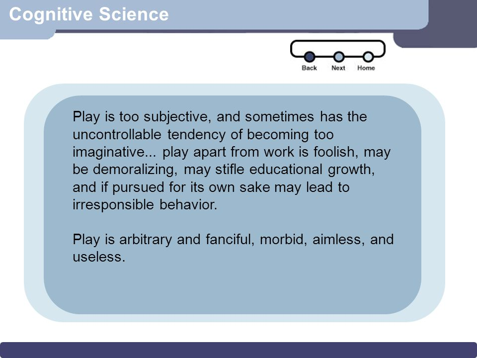 Cognitive Science Play is too subjective, and sometimes has the uncontrollable tendency of becoming too imaginative...