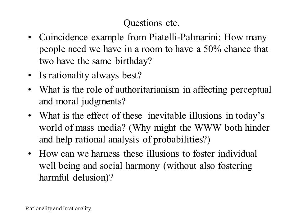 Rationality and Irrationality Questions etc. Coincidence example from Piatelli-Palmarini: How many people need we have in a room to have a 50% chance