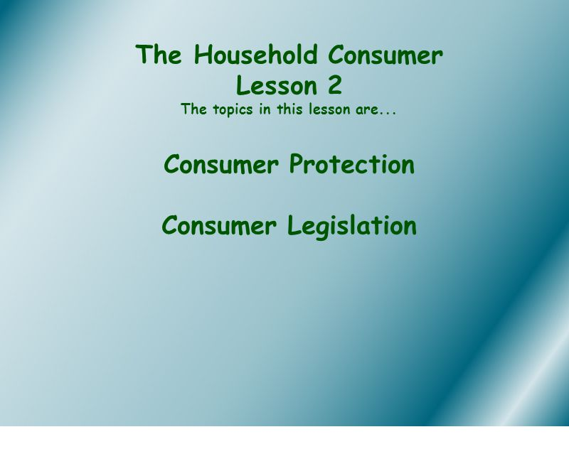 The Household Consumer Lesson 2 The topics in this lesson are...