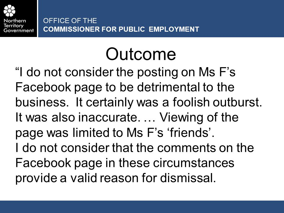 OFFICE OF THE COMMISSIONER FOR PUBLIC EMPLOYMENT Outcome I do not consider the posting on Ms F's Facebook page to be detrimental to the business.