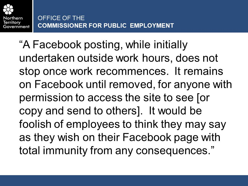 OFFICE OF THE COMMISSIONER FOR PUBLIC EMPLOYMENT A Facebook posting, while initially undertaken outside work hours, does not stop once work recommences.