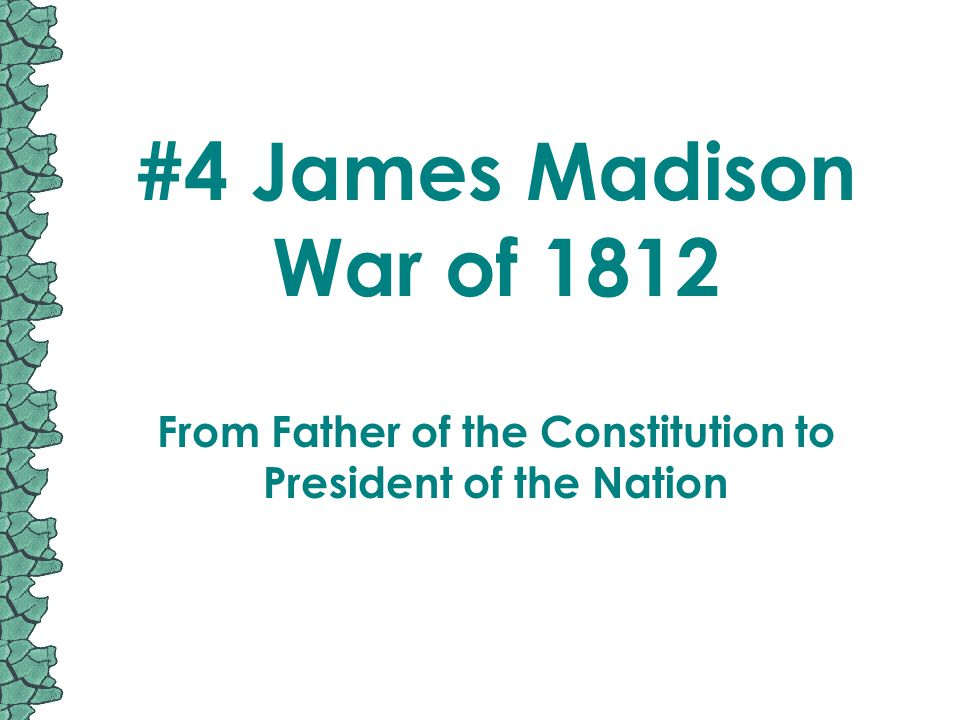 #4 James Madison War of 1812 From Father of the Constitution to President of the Nation
