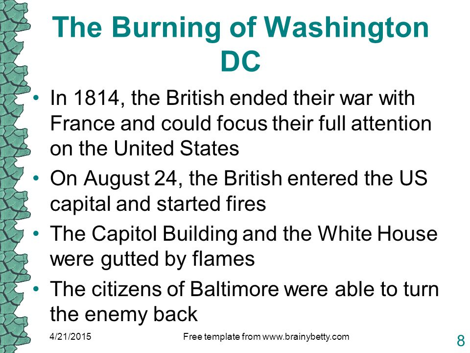 The Burning of Washington DC In 1814, the British ended their war with France and could focus their full attention on the United States On August 24,