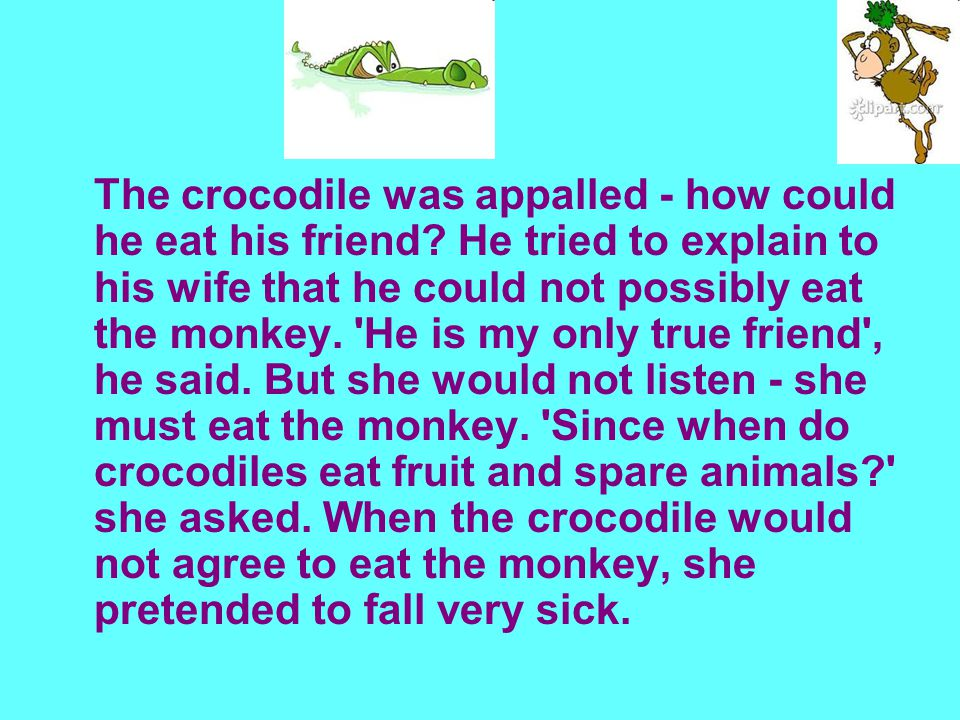 The crocodile was appalled - how could he eat his friend.