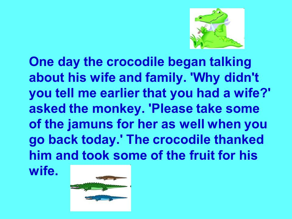 One day the crocodile began talking about his wife and family.
