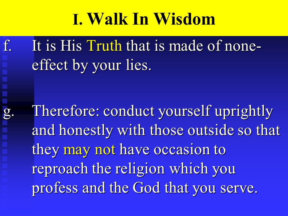 I. Walk In Wisdom f.It is His Truth that is made of none- effect by your lies.