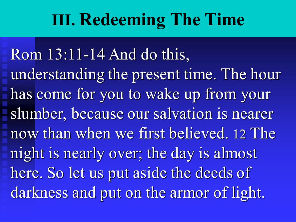 III. Redeeming The Time Rom 13:11-14 And do this, understanding the present time.