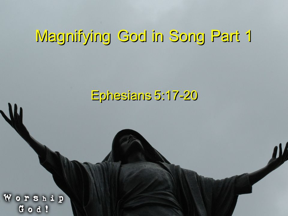 Magnifying God in Song Part 1 Ephesians 5:17-20