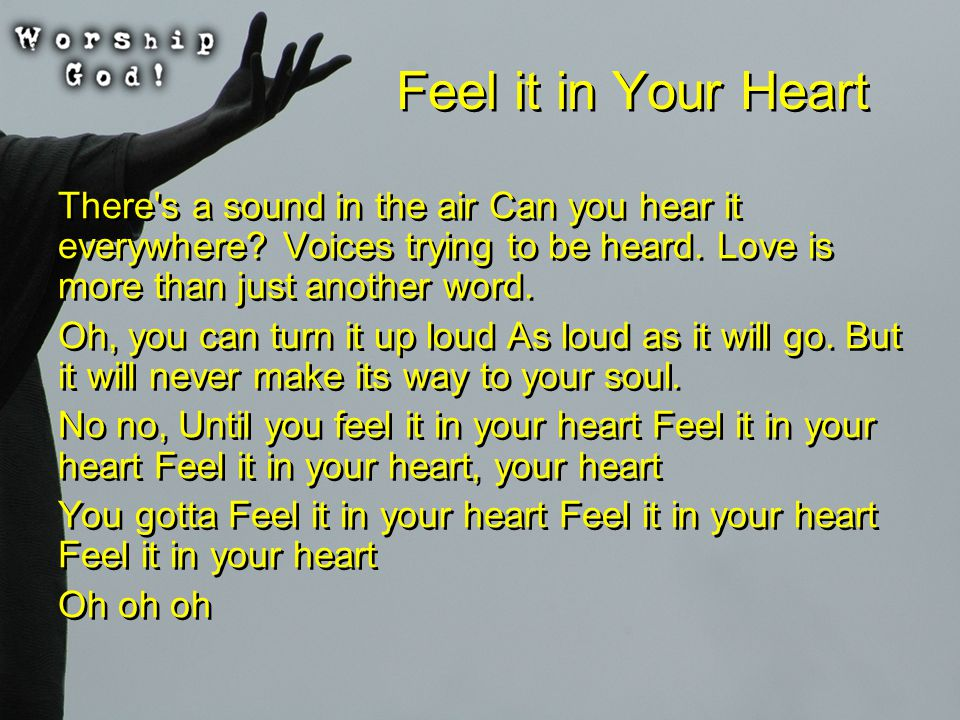 Feel it in Your Heart There s a sound in the air Can you hear it everywhere.