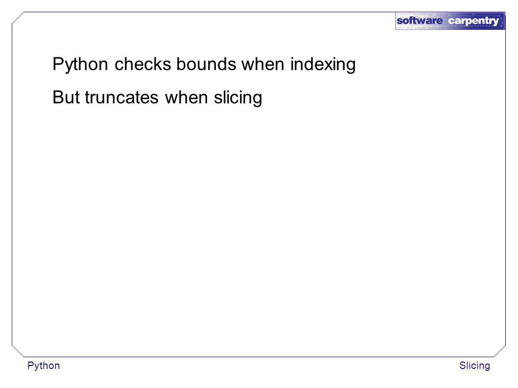 PythonSlicing Python checks bounds when indexing But truncates when slicing