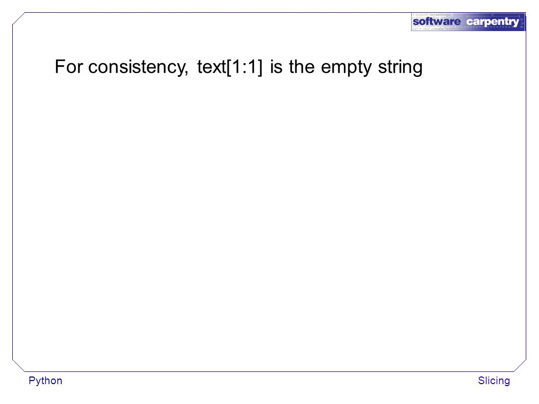 PythonSlicing For consistency, text[1:1] is the empty string