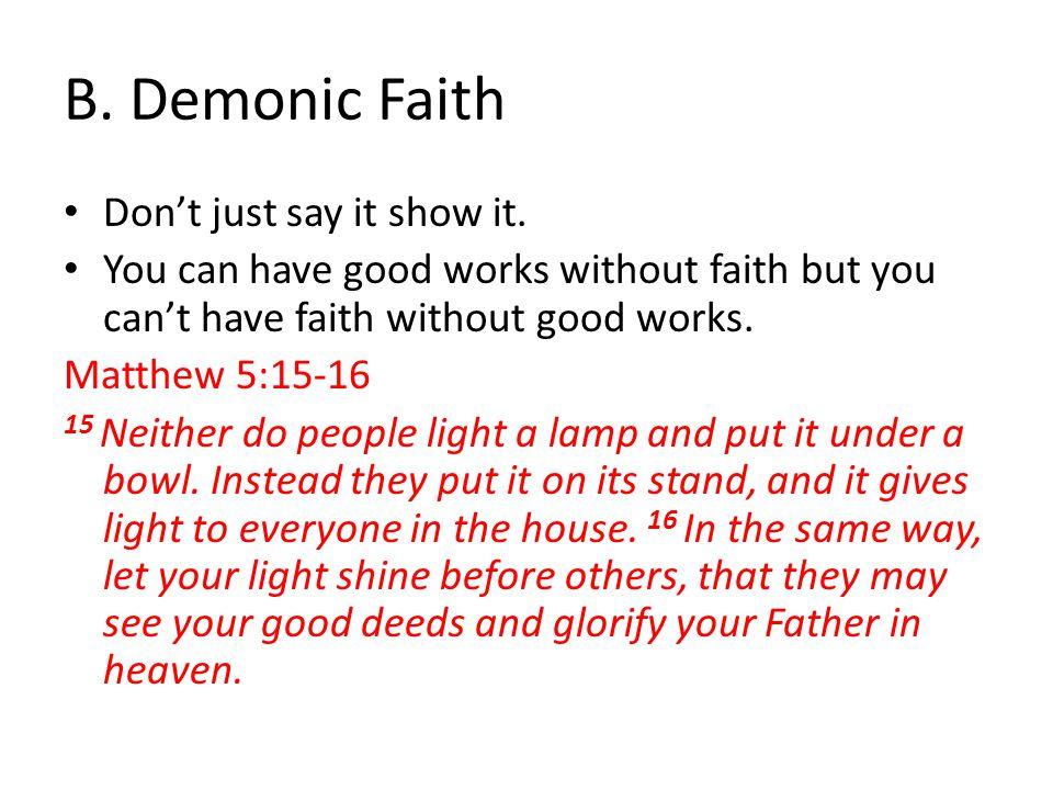 B.Demonic Faith Don't just say it show it.