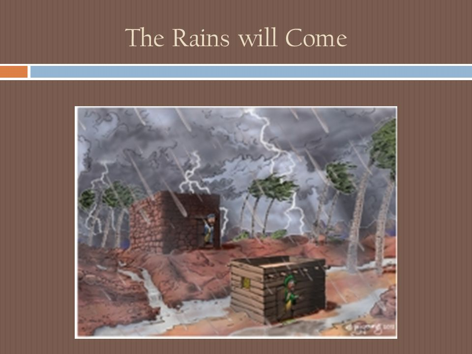 The Rains will Come