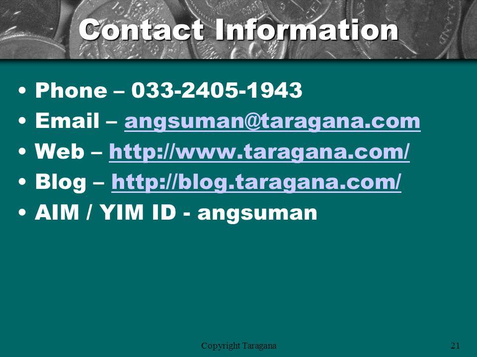 Copyright Taragana21 Contact Information Phone – 033-2405-1943 Email – angsuman@taragana.comangsuman@taragana.com Web – http://www.taragana.com/http://www.taragana.com/ Blog – http://blog.taragana.com/http://blog.taragana.com/ AIM / YIM ID - angsuman
