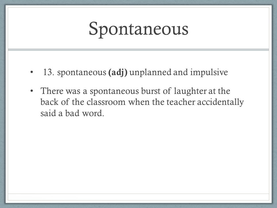 Spontaneous 13.