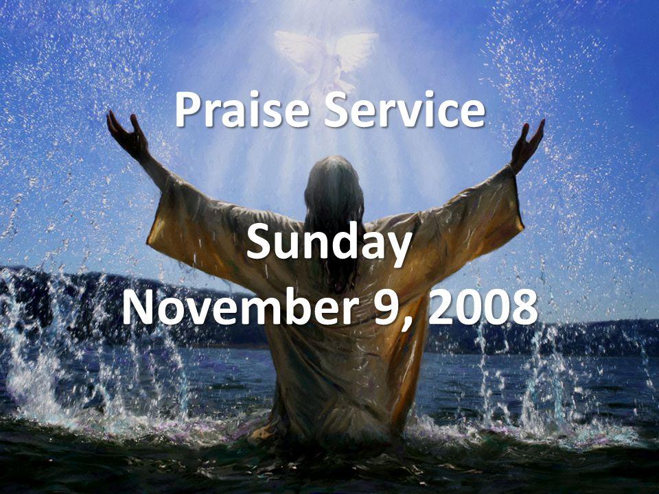 Praise Service Sunday November 9, 2008