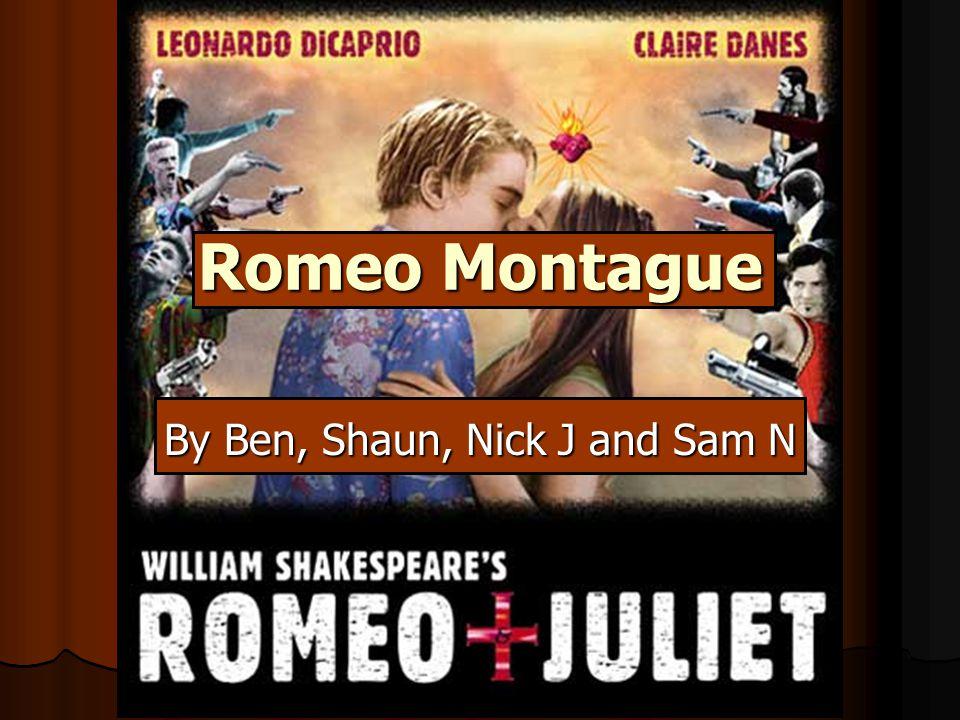 Romeo Montague By Ben, Shaun, Nick J and Sam N