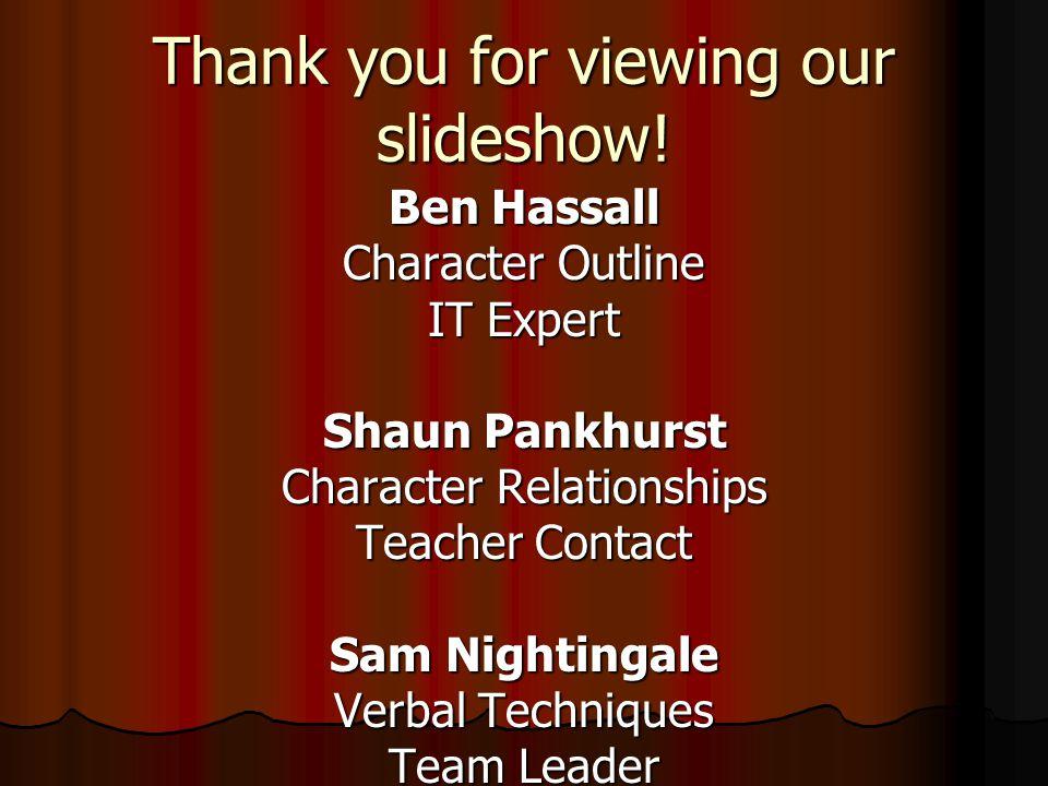 Ben Hassall Character Outline IT Expert Shaun Pankhurst Character Relationships Teacher Contact Sam Nightingale Verbal Techniques Team Leader Nick Joh