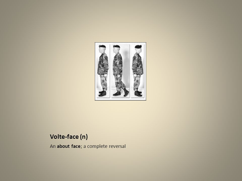 Volte-face (n) An about face; a complete reversal