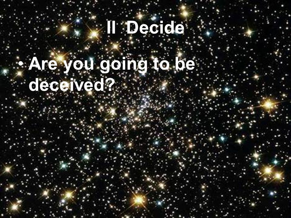 II Decide Are you going to be deceived