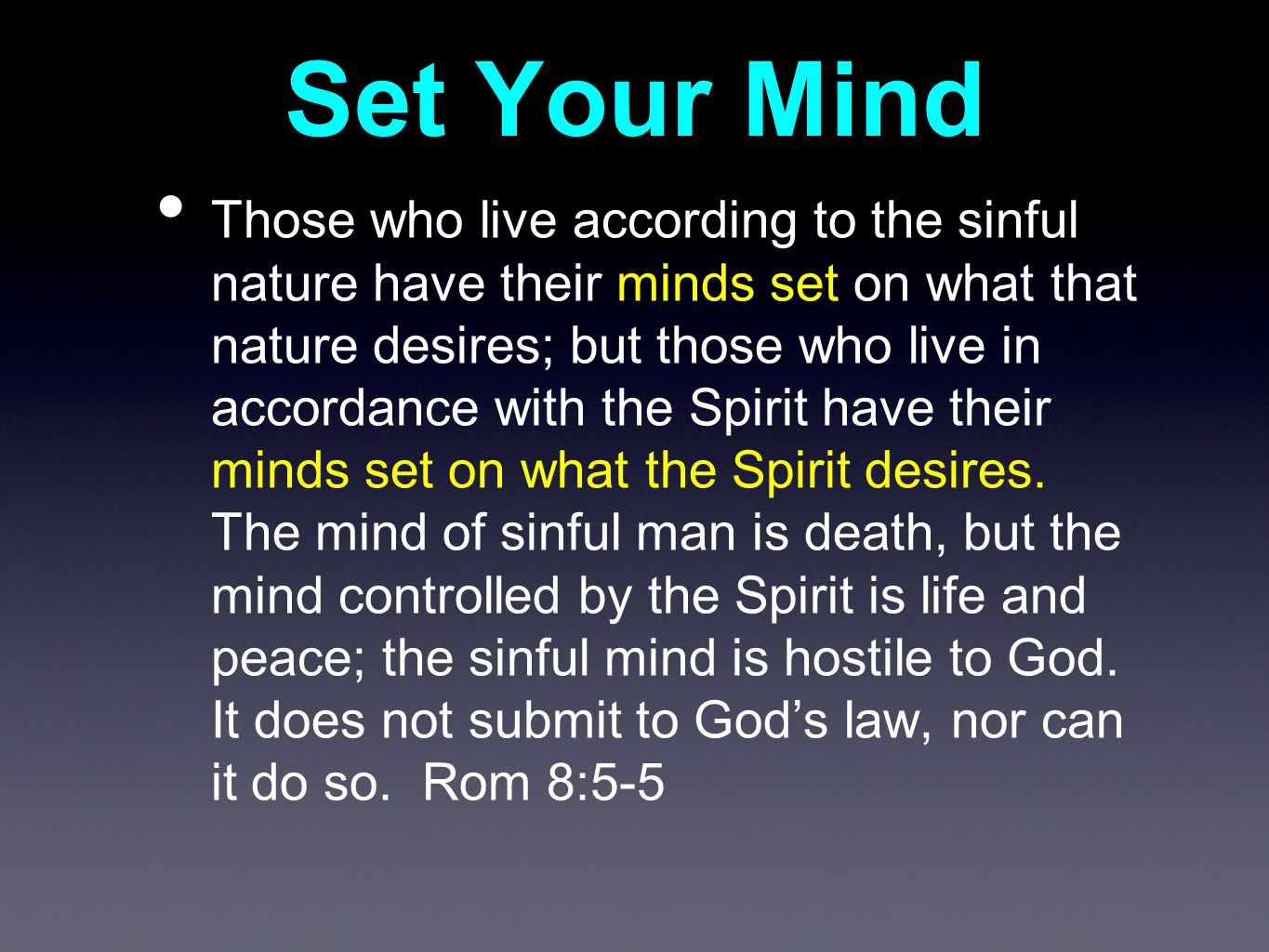 Set Your Mind Those who live according to the sinful nature have their minds set on what that nature desires; but those who live in accordance with the Spirit have their minds set on what the Spirit desires.
