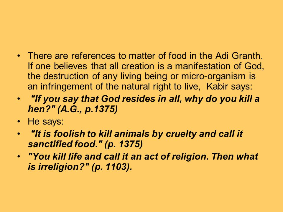 There are references to matter of food in the Adi Granth. If one believes that all creation is a manifestation of God, the destruction of any living b