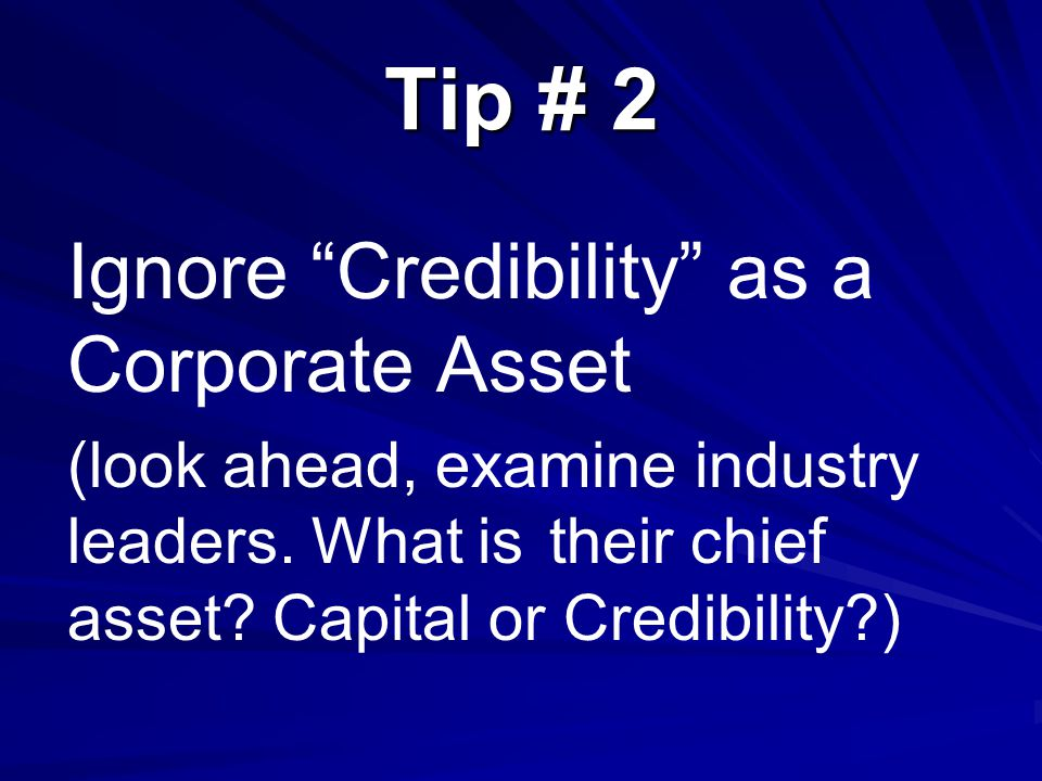 Tip # 2 Ignore Credibility as a Corporate Asset (look ahead, examine industry leaders.