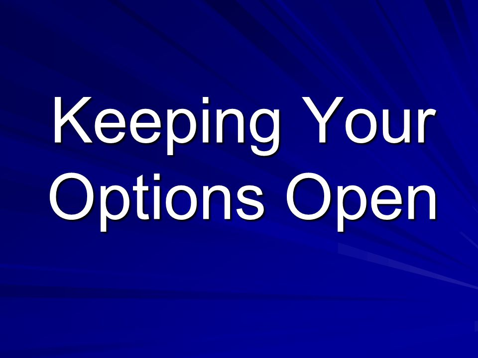 Keeping Your Options Open
