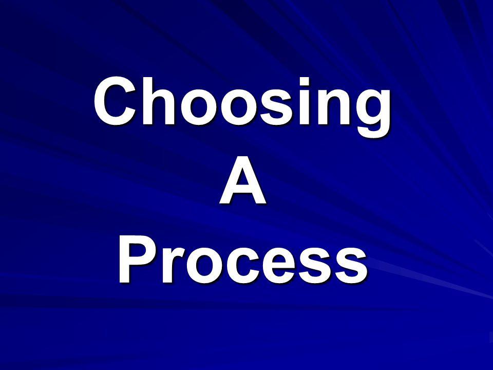 Choosing A Process