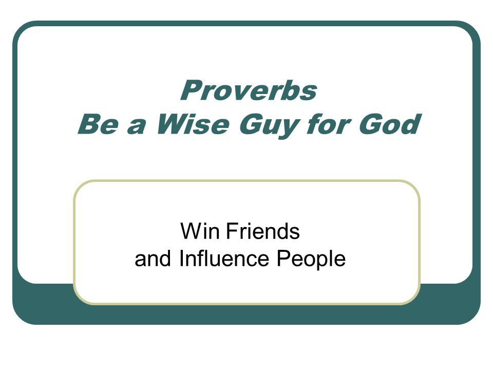 Proverbs Be a Wise Guy for God Win Friends and Influence People
