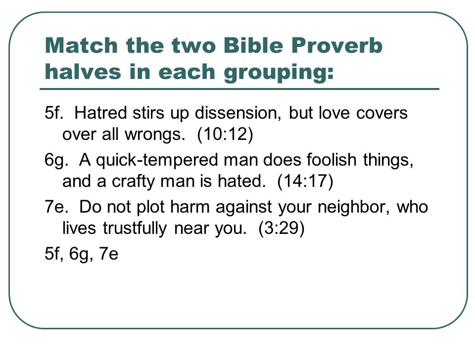 Match the two Bible Proverb halves in each grouping: 8.
