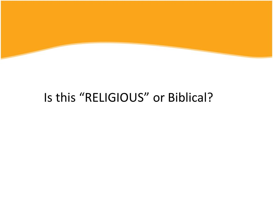 """Is this """"RELIGIOUS"""" or Biblical?"""