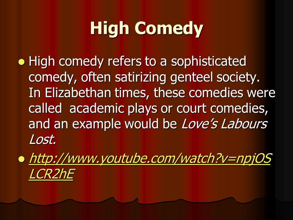 High Comedy High comedy refers to a sophisticated comedy, often satirizing genteel society.