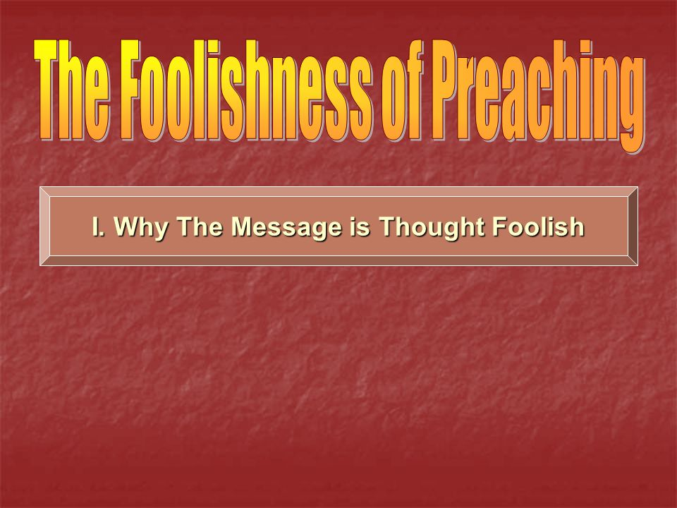 I. Why The Message is Thought Foolish