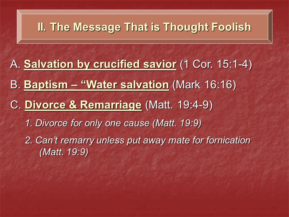 II. The Message That is Thought Foolish A. Salvation by crucified savior (1 Cor.