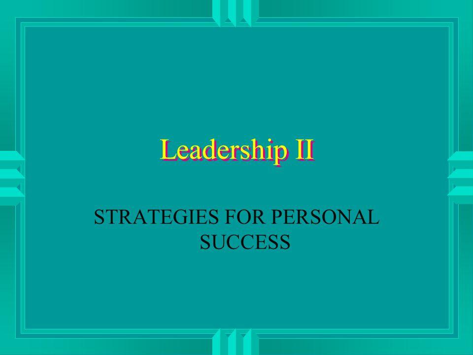 Leadership II STRATEGIES FOR PERSONAL SUCCESS