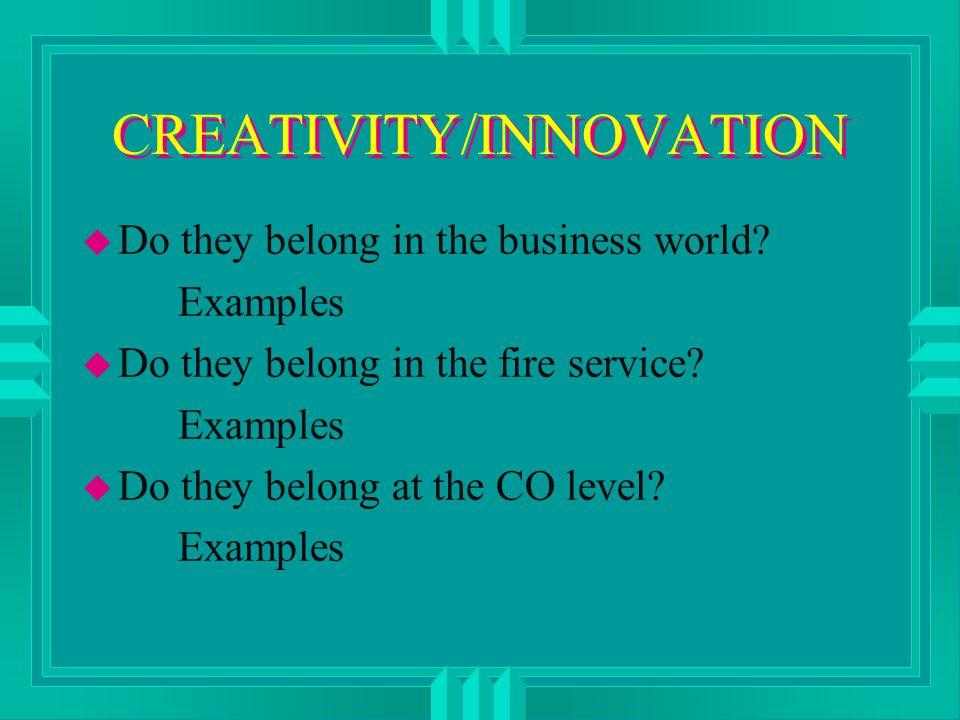 CREATIVITY/INNOVATION u Do they belong in the business world.