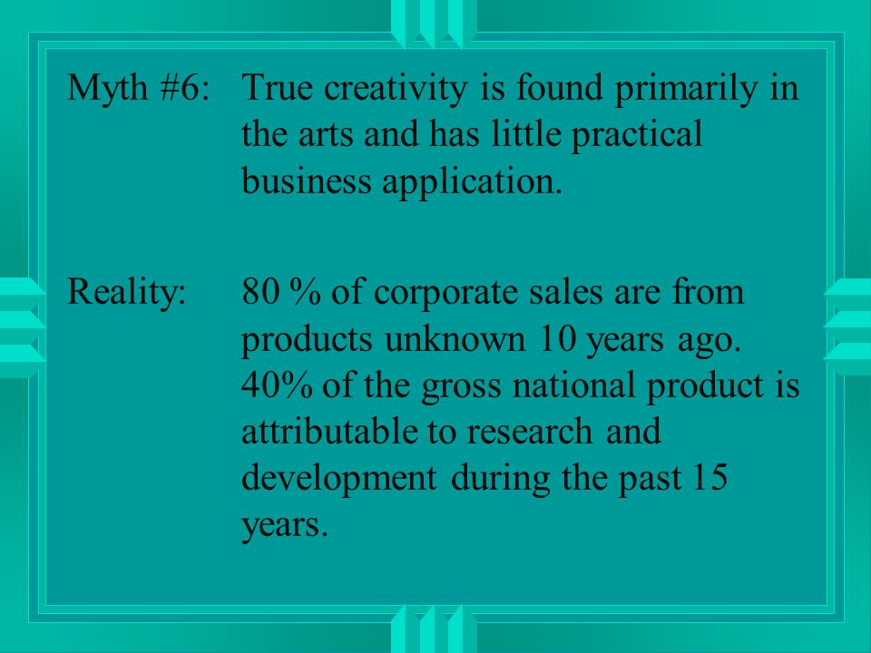 Myth #6:True creativity is found primarily in the arts and has little practical business application.