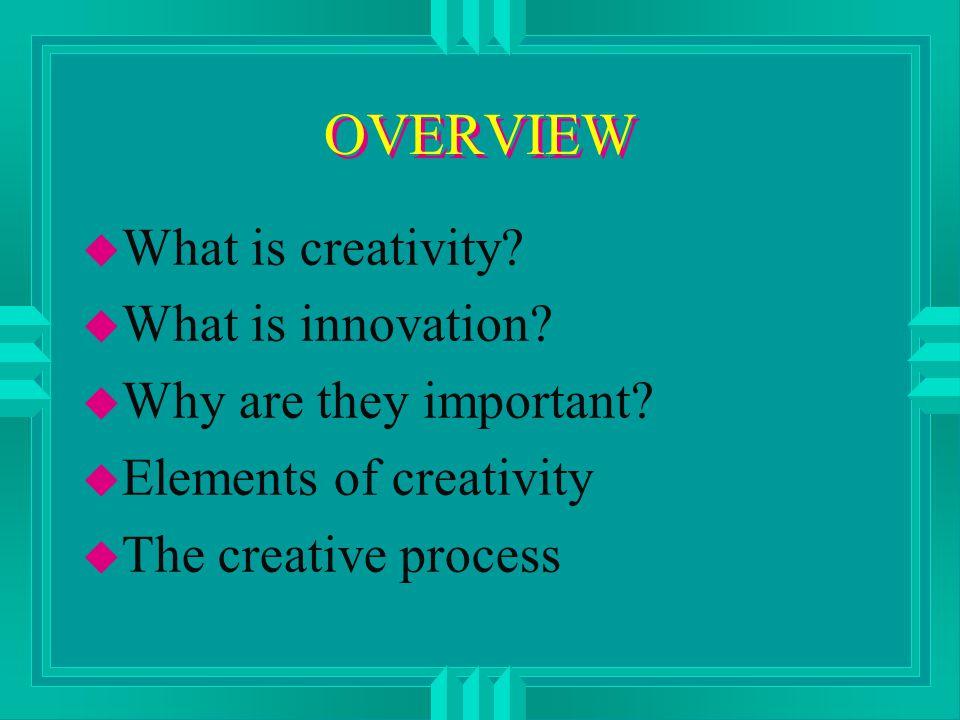 OVERVIEW u Creativity blocks u Fostering creativity in subordinates u Selling your ideas to top management u Self-assessment & personal improvement strategies
