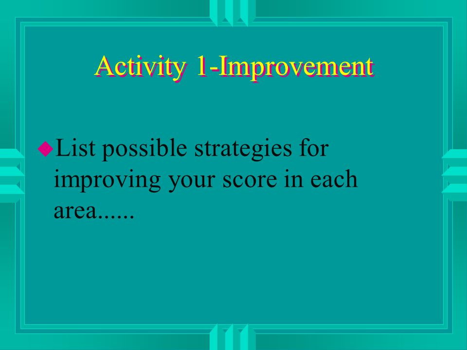 Activity 1-Improvement u List possible strategies for improving your score in each area......