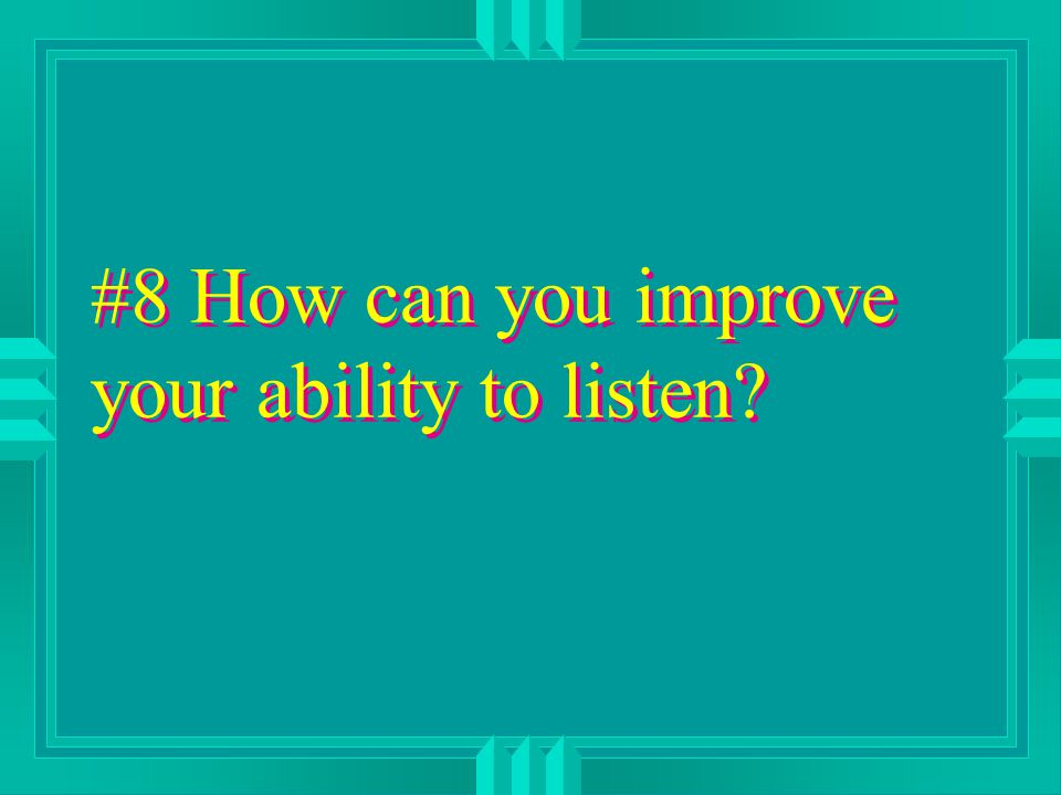 #8 How can you improve your ability to listen